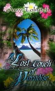 A Lost Touch of Paradise - Book Two in the Lost Touch Series ebook by Amy Tolnitch