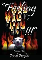 """Feeling Hot, Hot, Hot!!!"" - (Dottie Too) ebook by Carole Hughes"