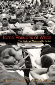 Tame Passions of Wilde - The Styles of Manageable Desire ebook by Jeff Nunokawa