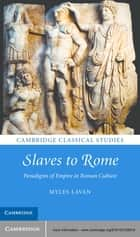 Slaves to Rome ebook by Dr Myles Lavan