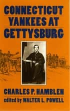 Connecticut Yankees at Gettysburg ebook by Charles P. Hamblen, Walter L. Powell