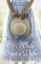 If I Only Had a Duke ebook by Lenora Bell