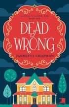 Dead Wrong - Agatha's Amish B&B, #1 ebook by Vannetta Chapman