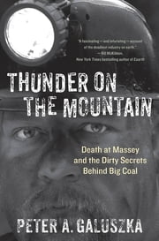 Thunder on the Mountain - Death at Massey and the Dirty Secrets Behind Big Coal ebook by Peter A. Galuszka