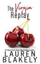 The Virgin Replay ebook by Lauren Blakely
