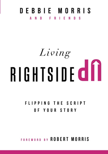 Living Rightside Up - Flipping the Script of Your Story ebook by Debbie Morris