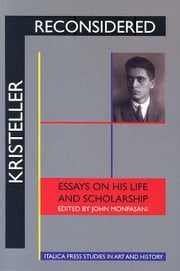 "Preface, Bibliography, Index to ""Kristeller Reconsidered: Essays on His Life and Scholarship"" ebook by Monfasani, John"