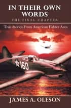 In Their Own Words - the Final Chapter - True Stories from American Fighter Aces ebook by
