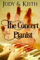 The Concert Pianist ebook by Judy, Keith