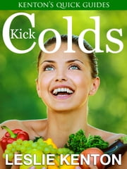 Kick Colds - Let Nature Show You How ebook by Leslie Kenton