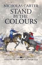 Stand by the Colours ebook by Nicholas Carter