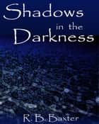 Shadows in the Darkness ebook by R. B. Baxter