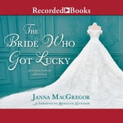 The Bride Who Got Lucky audiobook by Janna MacGregor