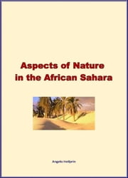 Aspects of Nature in the African Sahara ebook by Angelo Heilprin