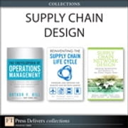 Supply Chain Design (Collection) ebook by Arthur V. Hill,Michael Watson,Sara Lewis,Peter Cacioppi,Jay Jayaraman,Stephen B. LeGrand,Marc J. Schniederjans