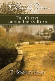 The Christ of the Indian Road ebook by E Stanley Jones Foundation,E. Stanley Jones