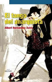 El tango del anarquista ebook by Albert Hernández Xulvi