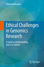 Ethical Challenges in Genomics Research - A Guide to Understanding Ethics in Context ebook by Paula Boddington