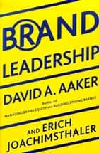 Brand Leadership ebook by David A. Aaker,Erich Joachimsthaler