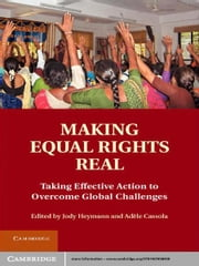 Making Equal Rights Real - Taking Effective Action to Overcome Global Challenges ebook by Jody Heymann,Adele Cassola