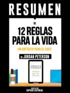 "Resumen De ""12 Reglas Para La Vida: Un Antídoto Para El Caos - De Jordan Peterson"" - (The 12 Rules For Life) ebook by Sapiens Editorial, Sapiens Editorial"