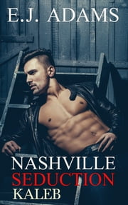 Nashville Seduction: Kaleb ebook by E.J. Adams