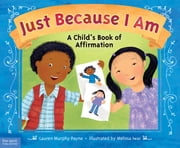 Just Because I Am - A Child's Book of Affirmation ebook by Lauren Murphy Payne, M.S.W., LCSW,Melissa Iwai