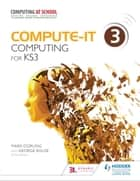 Compute-IT: Student's Book 3 - Computing for KS3 ebook by Mark Dorling, George Rouse