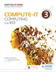 Compute-IT: Student's Book 3 - Computing for KS3 ebook by Mark Dorling,George Rouse