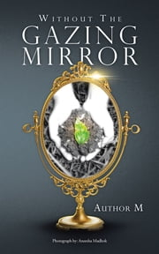 Without The Gazing Mirror ebook by Author M