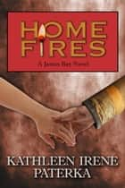 Home Fires ebook by Kathleen Irene Paterka