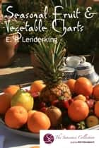 Seasonal Fruit & Vegetable Charts ebook by EP Lenderking