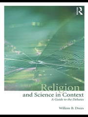 Religion and Science in Context - A Guide to the Debates ebook by Willem B. Drees
