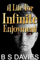 A Life For Infinite Enjoyment ebook by B. S. Davies