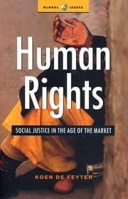 Human Rights - Social Justice in the Age of the Market ebook by Koen De Feyter