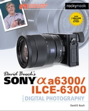 David Busch's Sony Alpha a6300/ILCE-6300 Guide to Digital Photography ebook by David D. Busch