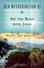 On the Road with Jesus - Birth and Ministry ebook by Ben Witherington, III