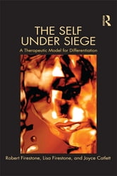 The Self Under Siege - A Therapeutic Model for Differentiation ebook by Robert W. Firestone,Lisa Firestone,Joyce Catlett