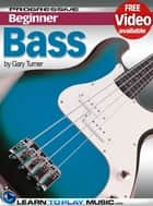 Bass Guitar Lessons for Beginners - Teach Yourself How to Play Bass Guitar (Free Video Available) ebook by LearnToPlayMusic.com, Gary Turner