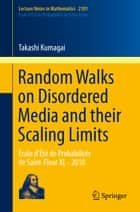 Random Walks on Disordered Media and their Scaling Limits ebook by Takashi Kumagai