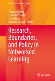 Research, Boundaries, and Policy in Networked Learning ebook by Thomas Ryberg,Christine Sinclair,Sian Bayne,Maarten de Laat