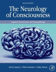The Neurology of Consciousness - Cognitive Neuroscience and Neuropathology ebook by Steven Laureys,Olivia Gosseries,Giulio Tononi