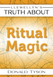 Llewellyn's Truth About Ritual Magic ebook by Donald Tyson
