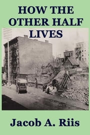 How the Other Half Lives ebook by Jacob A. Riis