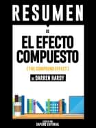 El Efecto Compuesto (The Compound Effect) - Resumen Del Libro De Darren Hardy ebook by Sapiens Editorial