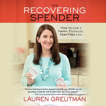 The Recovering Spender - How to Live a Happy, Fulfilled, Debt-Free Life audiobook by Lauren Greutman