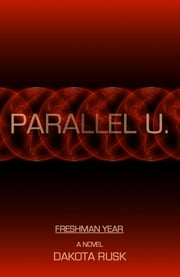 Parallel U.: Freshman Year ebook by Dakota Rusk