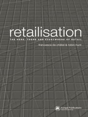 Retailisation - The Here, There and Everywhere of Retail ebook by Francesca de Châtel,Robin Hunt