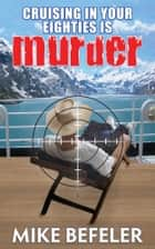 Cruising in Your Eighties Is Murder ebook by Mike Befeler
