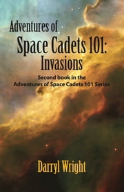 Adventures of Space Cadets 101: Invasions ebook by Darryl Wright,Karen Paul Stone